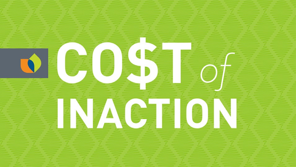 Lesson Learned- What is the Cost of Inaction (COI)?